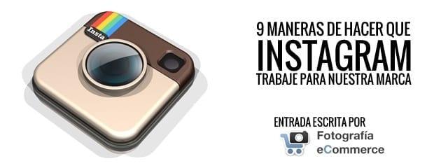 Entrada redactada por Fotografía Ecommerce que nos enseña trucos para explotar la red social Instagram en nuestro ecommerce