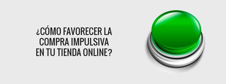 Practica el marketing de compra impulsiva para tu ecommerce
