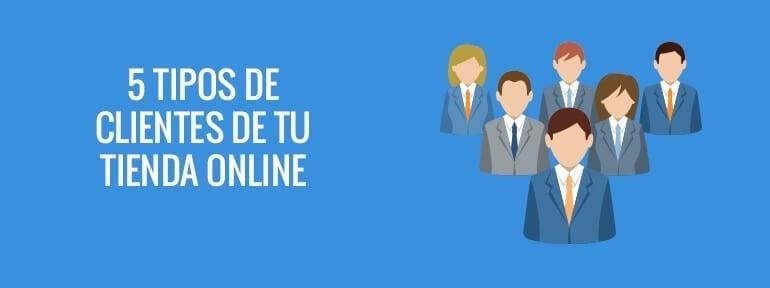 5 tipos de clientes de tu tienda online